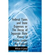 Federal Taxes and State Expenses or the Decay of Separate State Power of Excise Under the Federal