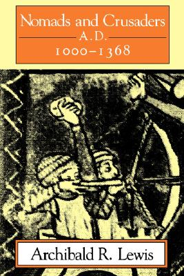 Nomads and Crusaders, Ad 1000-1368 (A Midland Book)