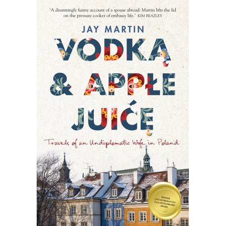 Vodka and Apple Juice : Travels of an Undiplomatic Wife in (Taste Of Vodka)