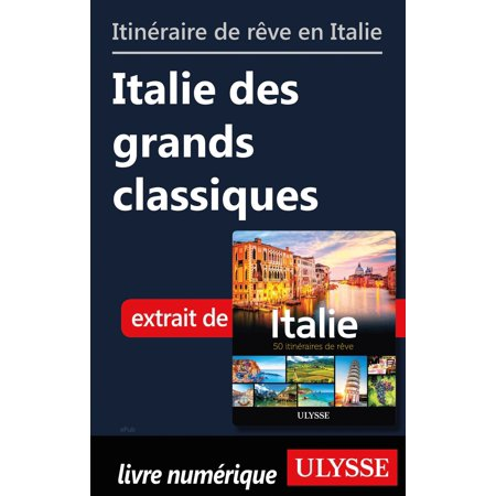 Itinéraire de rêve en Italie - Italie des grands classiques - eBook