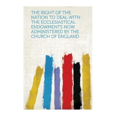 The Right of the Nation to Deal with the Ecclesiastical Endowments Now Administered by the Church of