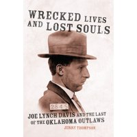 Wrecked Lives and Lost Souls : Joe Lynch Davis and the Last of the Oklahoma Outlaws