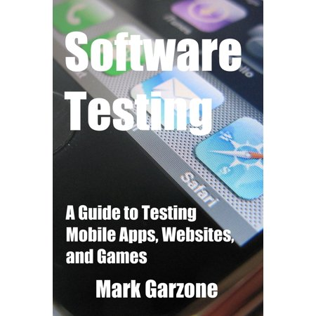 Software Testing: A Guide to Testing Mobile Apps, Websites, and Games - eBook (Mobile App Testing)