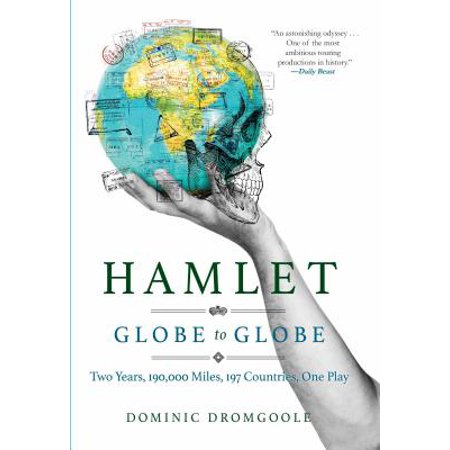 Hamlet Globe to Globe : Two Years, 193,000 Miles, 197 Countries, One