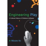 Engineering Play: A Cultural History of Children's Software (The John D. and Catherine T. MacArthur Foundation Series on Digital Media and Learning)