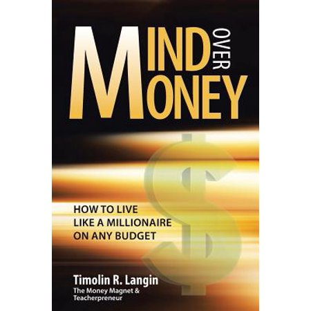 Mind Over Money : How to Live Like a Millionaire on Any Budget