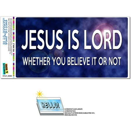 Jesus is Lord Whether Believe It or Not Automotive Car Window Locker Bumper Sticker