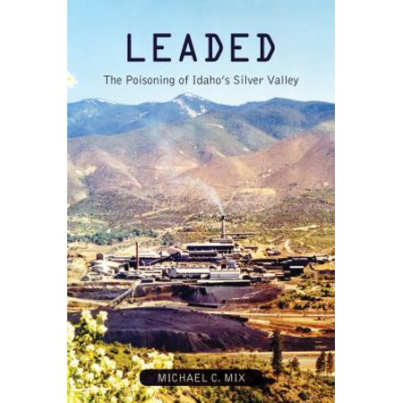 Leaded  The Poisoning Of Idahos Silver Valley