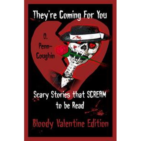 They're Coming For You: Scary Stories that Scream to be Read: Bloody Valentine Edition - eBook (Scary Books To Read For Halloween)