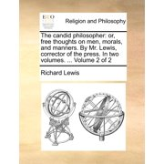 The Candid Philosopher : Or, Free Thoughts on Men, Morals, and Manners. by Mr. Lewis, Corrector of the Press. in Two Volumes. ... Volume 2 of 2