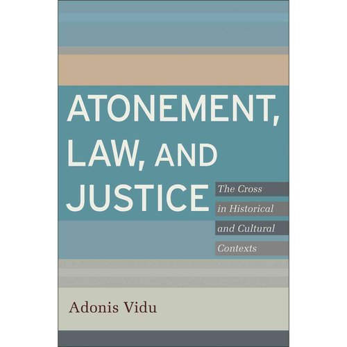 Atonement, Law, and Justice: The Cross in Historical and Cultural Contexts