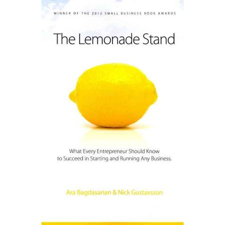 The Lemonade Stand  What Every Entrepreneur Should Know To Succeed In Starting And Running Any Business