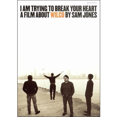 I Am Trying To Break Your Heart: A Film About Wilco By Same Jones