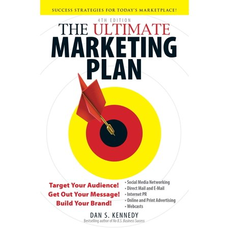 The Ultimate Marketing Plan : Target Your Audience! Get Out Your Message! Build Your