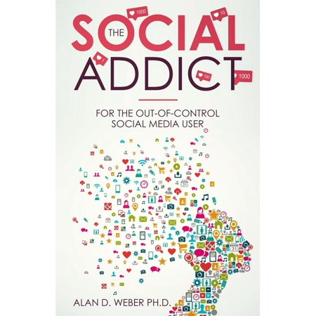 The Social Addict: For The Out-Of-Control Social Media User -