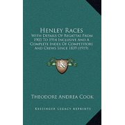 Henley Races : With Details of Regattas from 1903 to 1914 Inclusive and a Complete Index of Competitors and Crews Since 1839 (1919)