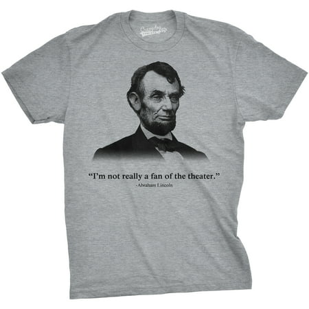 Abraham Lincoln T Shirt Not a Fan of the Theater Shirt Funny History (Grey 59 Clothing)