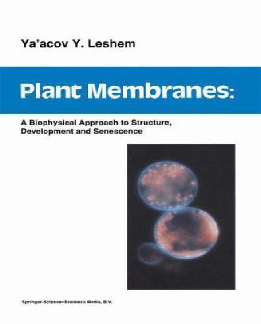 Plant Membranes: A biophysical approach to structure, development and senescence