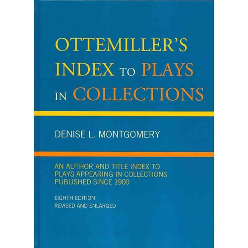 Ottemiller's Index to Plays in Collections: An Author and Title Index to Plays Appearing in Collections Published Since 1900