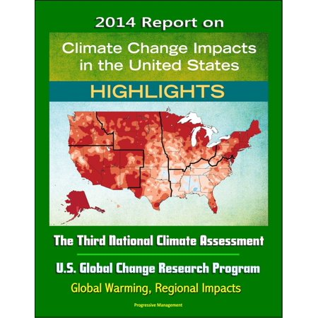 2014 Report on Climate Change Impacts in the United States: The Third National Climate Assessment, U.S. Global Change Research Program (Highlights) - Global Warming, Regional Impacts -
