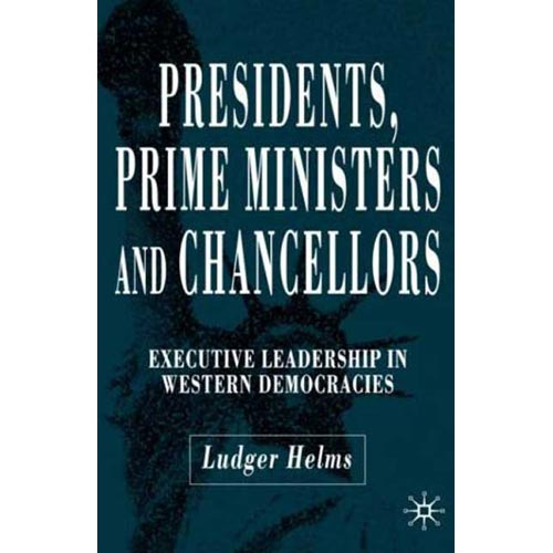 Presidents, Prime Ministers and Chancellors : Executive Leadership in Western Democracies