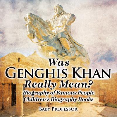 Was Genghis Khan Really Mean? Biography of Famous People Children's Biography Books - Famous Groups Of 5 People