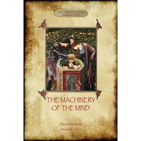 The Machinery of the Mind : The Mechanisms Underlying Esoteric and Occult  Experience (Aziloth Books)