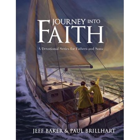 Journey Into Faith : A Devotional Series for Fathers and Sons (Jeffrey Baker)