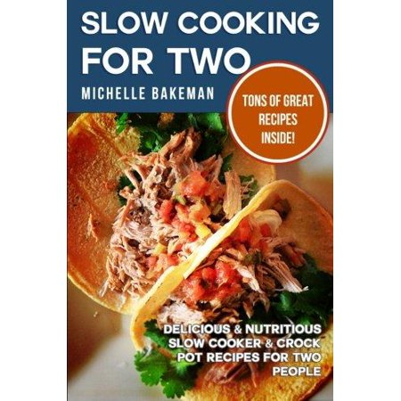 Slow Cooking For Two  Delicious   Nutritious Slow Cooker   Crock Pot Recipes For Two People