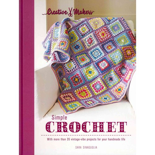 Simple Crochet: With More Than 35 Vintage-Vibe Projects for Your Handmade Life