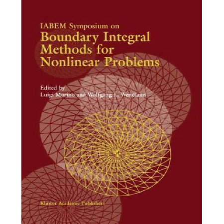 Iabem Symposium On Boundary Integral Methods For Nonlinear Problems  Proceedings Of The Iabem Symposium Held In Pontignano  Italy  May 28 June 3 1995