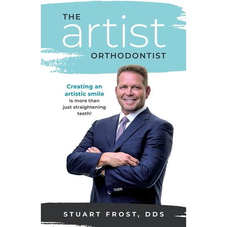 The Artist Orthodontist : Creating an Artistic Smile Is More Than Just Straightening Teeth (Paperback)
