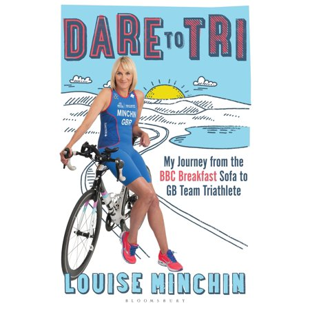 Dare to Tri : My Journey from the BBC Breakfast Sofa to GB Team Triathlete (Gb Triathlon)