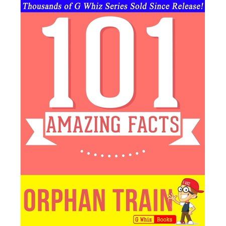 Orphan Train - 101 Amazing Facts You Didn't Know - eBook (Train Facts)