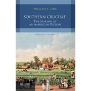 Southern Crucible : The Making of an American Region, Volume I: To 1877