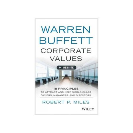 Warren Buffett's Corporate Values + Website: 18 Principles to Attract and Keep World Class Owners, Managers, and Directors