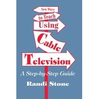 New Ways to Teach Using Cable Television : A Step-By-Step Guide