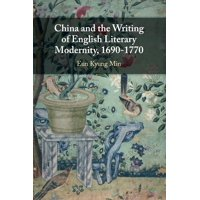 China and the Writing of English Literary Modernity, 1690-1770 (Paperback)