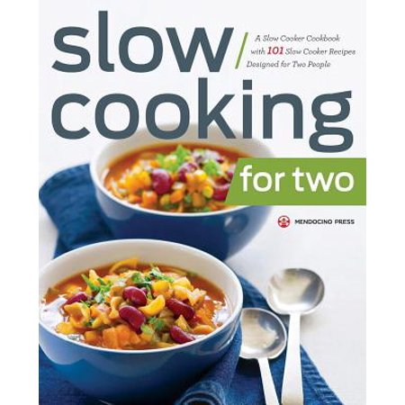 Slow Cooking for Two : A Slow Cooker Cookbook with 101 Slow Cooker Recipes Designed for Two (Lodge Camp Dutch Oven Cooking 101 Cookbook)