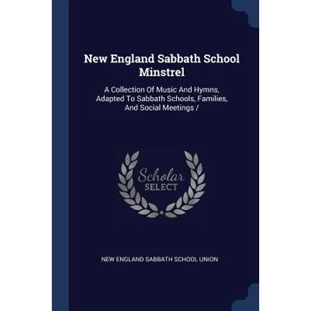 New England Sabbath School Minstrel : A Collection of Music and Hymns, Adapted to Sabbath Schools, Families, and Social (England Collection)