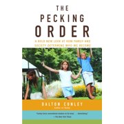 The Pecking Order : A Bold New Look at How Family and Society Determine Who We Become