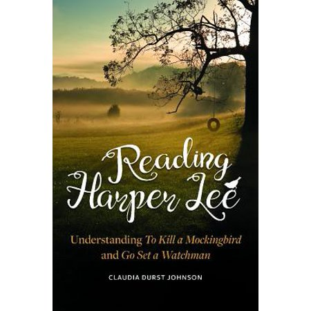 Reading Harper Lee : Understanding to Kill a Mockingbird and Go Set a