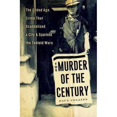 The Murder Of The Century  The Gilded Age Crime That Scandalized A City And Sparked The Tabloid Wars