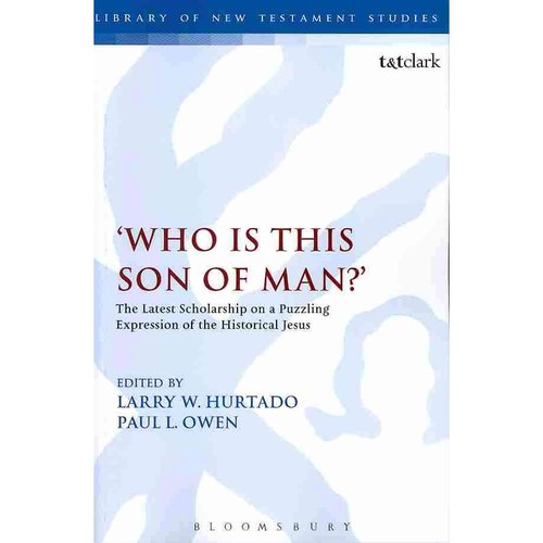 Who Is This Son of Man?: The Latest Scholarship on a Puzzling Expression of the Historical Jesus