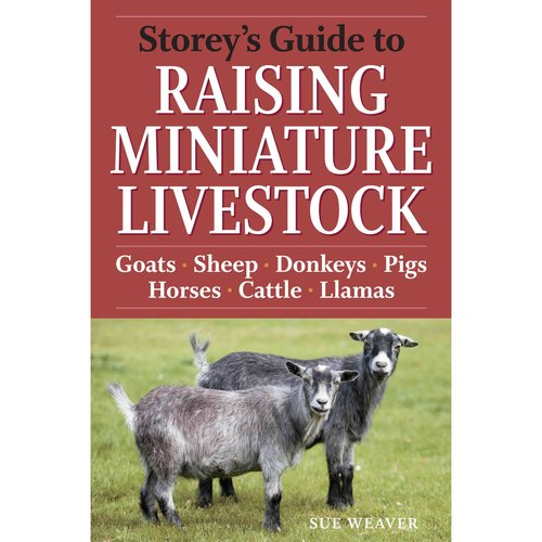 Storey's Guide to Raising Miniature Livestock: Health - Handling - Breeding