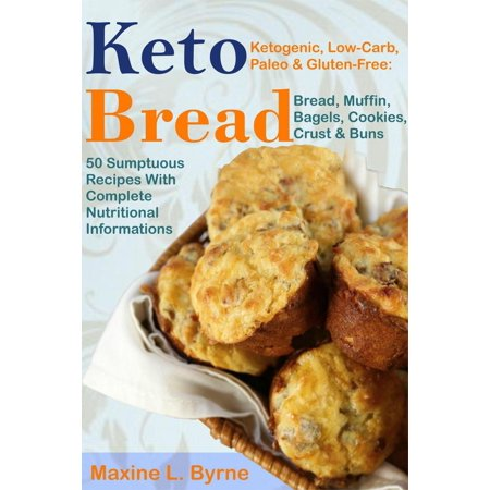 Keto Bread: Ketogenic, Low-Carb, Paleo & Gluten-Free; Bread, Muffin, Bagels, Cookies, Crust & Buns Recipes - eBook