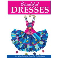 Fashion Coloring Books: Beautiful Dresses: An Adult Coloring Book for Fashionistas (Paperback)