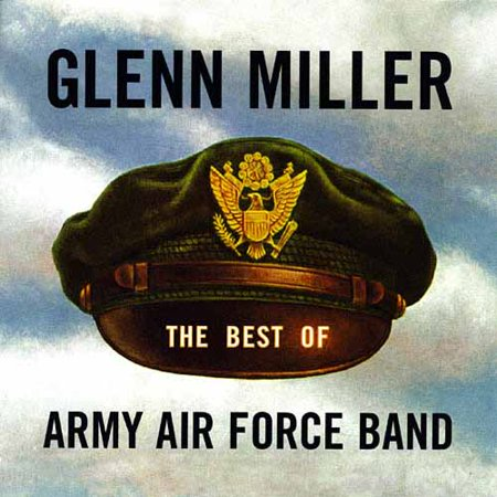 The Best Of The Glenn Miller Army Air Force Band (Remaster)