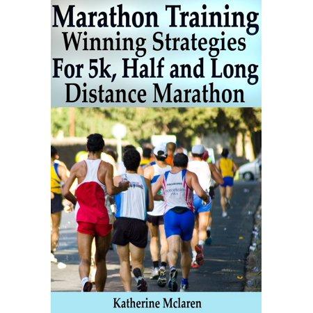Marathon Training: Winning Strategies, Preparation and Nutrition for Running 5k, Half, Long Distance Marathons -