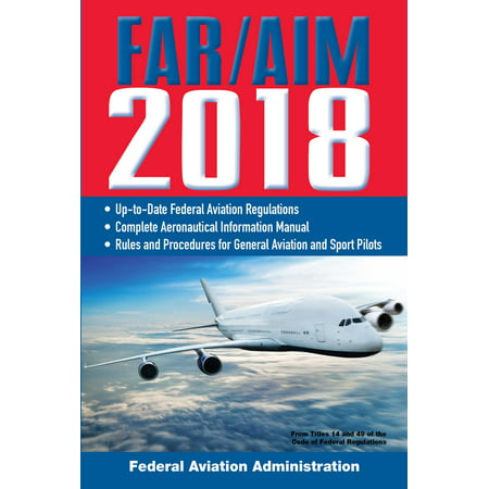 FAR/AIM 2018: Up-to-Date FAA Regulations / Aeronautical Information Manual ()